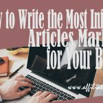 How to Write the Most Influential Articles Marketing for Your Business