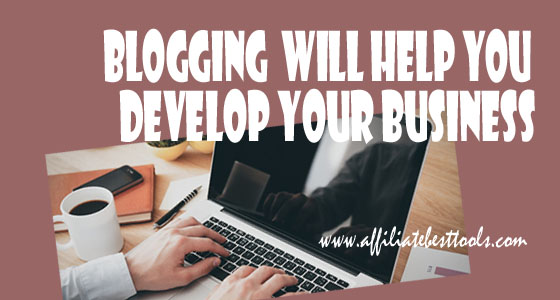 Blogging  Will Help You Develop Your Business